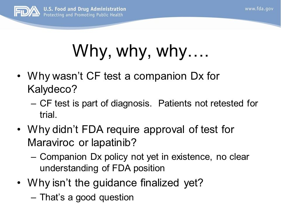 Why, why, why…. Why wasnt CF test a companion Dx for Kalydeco.