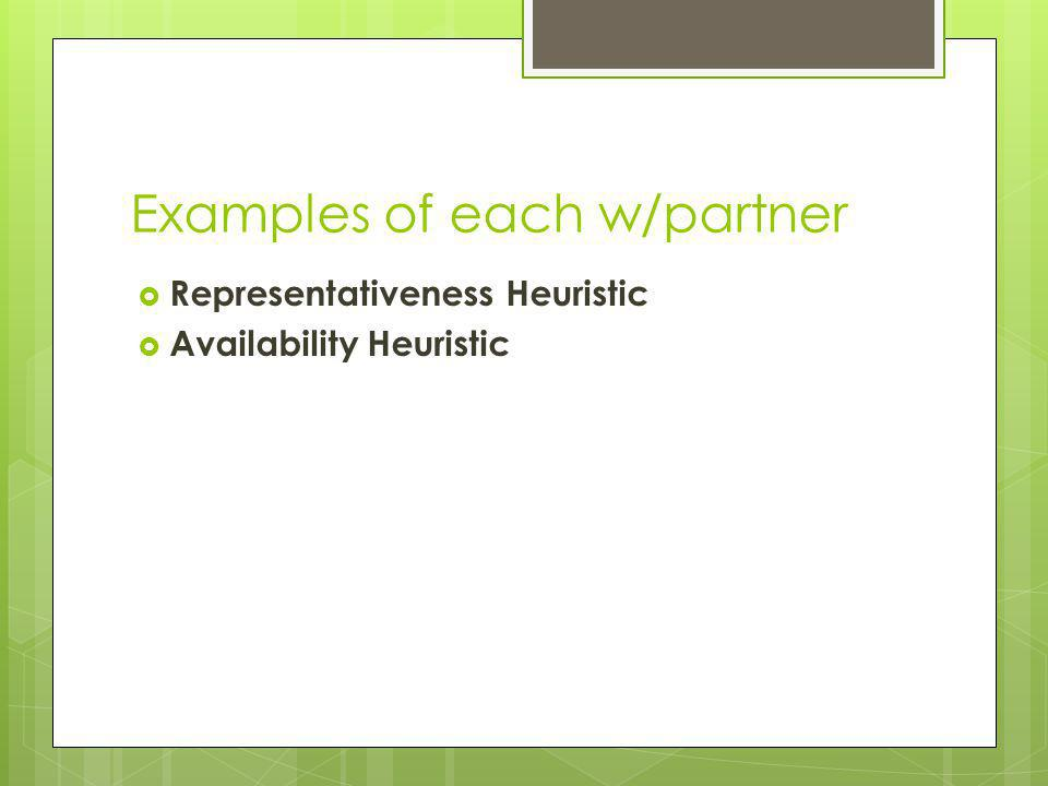 Examples of each w/partner Representativeness Heuristic Availability Heuristic