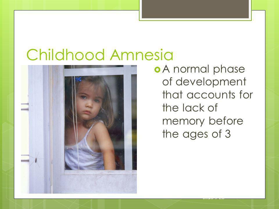 Slide # 28 Childhood Amnesia A normal phase of development that accounts for the lack of memory before the ages of 3