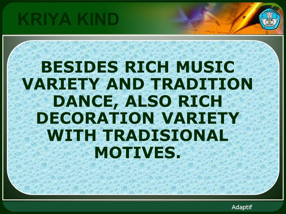 Adaptif Selain kaya akan keanekaragaman musik dan tarian tradisi, Indonesia juga kaya akan keanekaragaman hiasan serta motif-motif tradisional.