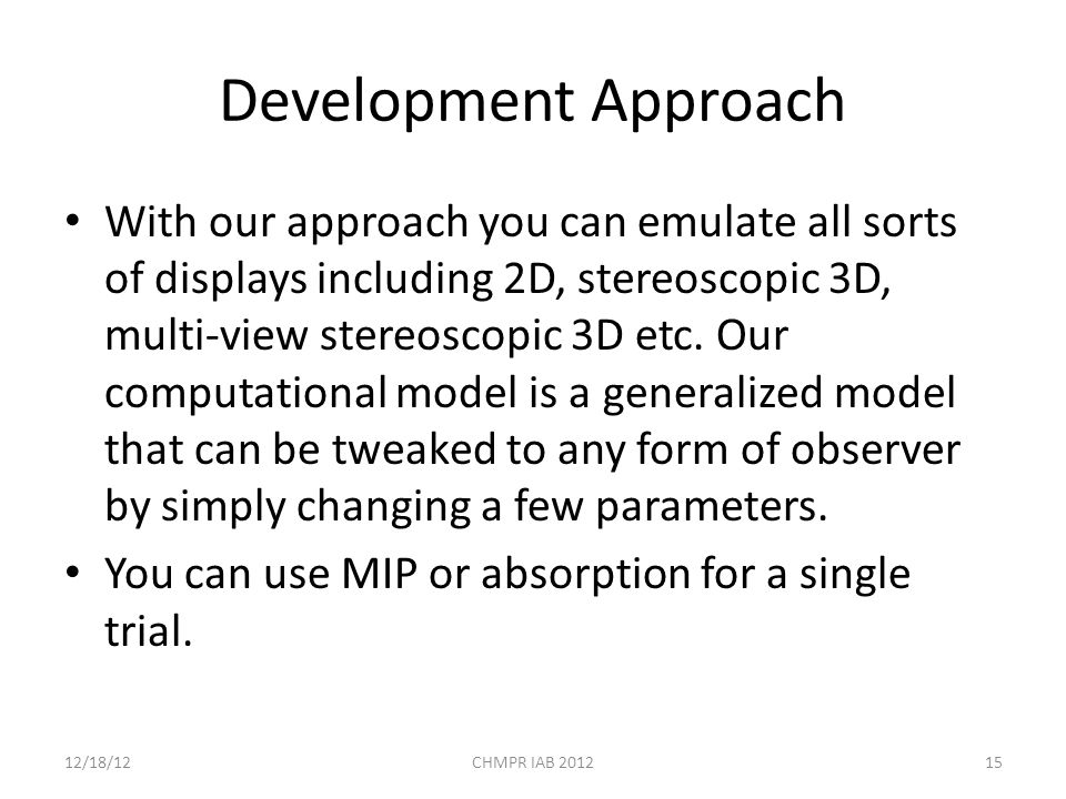 Development Approach With our approach you can emulate all sorts of displays including 2D, stereoscopic 3D, multi-view stereoscopic 3D etc.