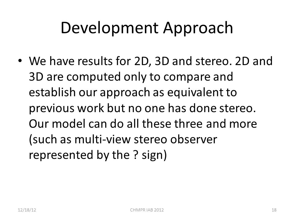 Development Approach We have results for 2D, 3D and stereo.