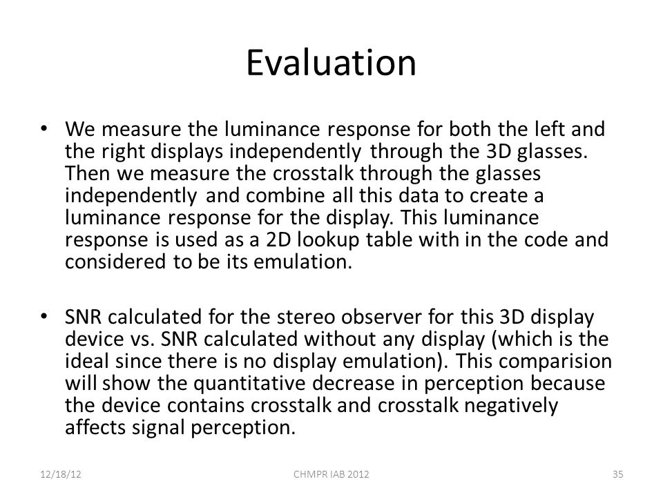 Evaluation We measure the luminance response for both the left and the right displays independently through the 3D glasses.