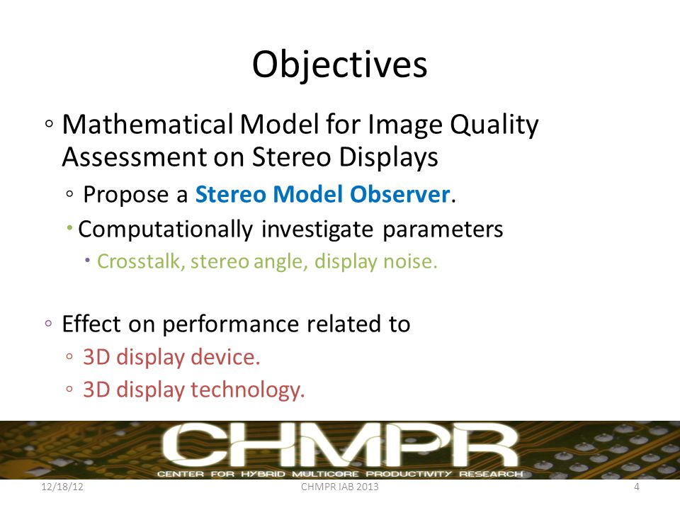 Objectives 12/18/12CHMPR IAB Mathematical Model for Image Quality Assessment on Stereo Displays Propose a Stereo Model Observer.