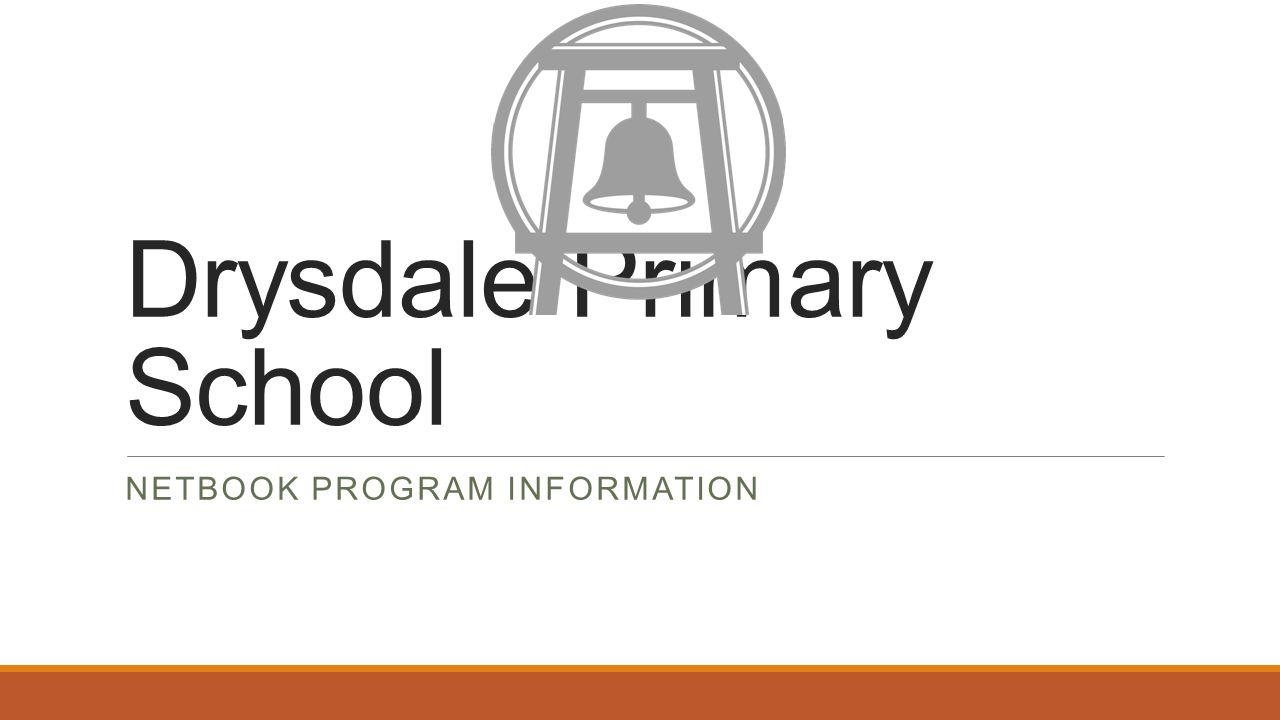 Drysdale Primary School NETBOOK PROGRAM INFORMATION