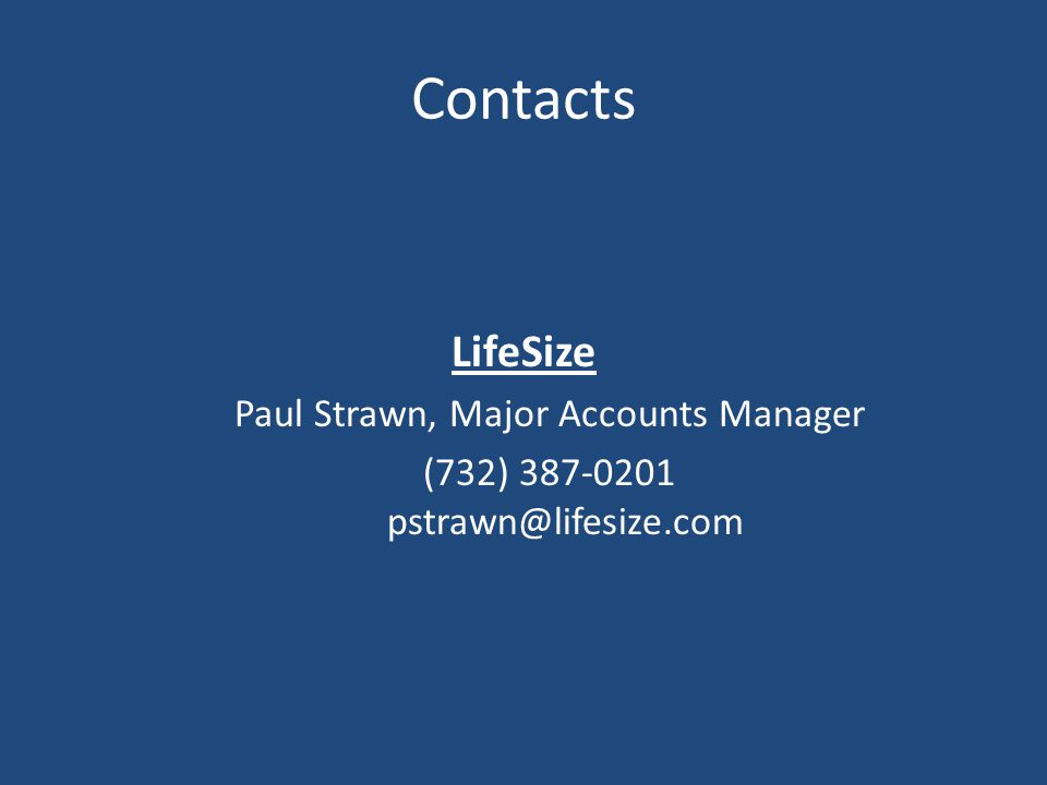 LifeSize Paul Strawn, Major Accounts Manager (732) 387-0201 pstrawn@lifesize.com Contacts