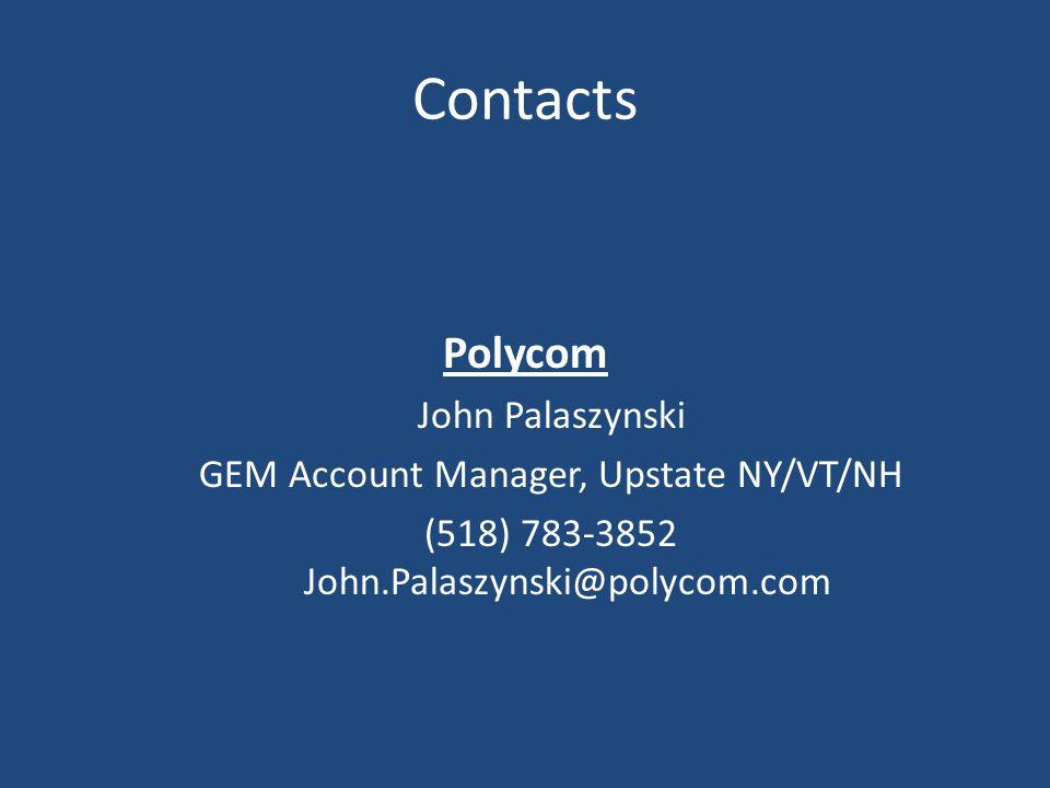 Polycom John Palaszynski GEM Account Manager, Upstate NY/VT/NH (518) 783-3852 John.Palaszynski@polycom.com Contacts