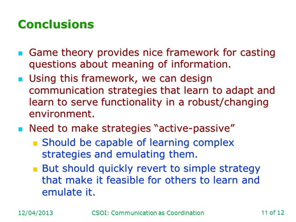 of 12 Conclusions Game theory provides nice framework for casting questions about meaning of information.