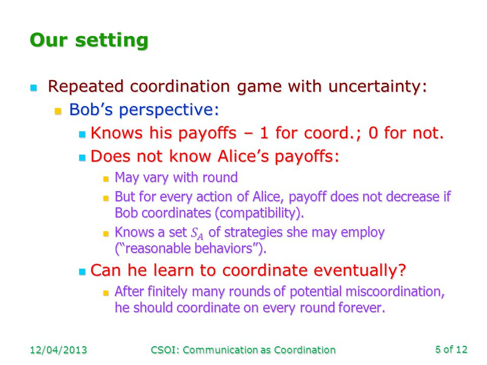 of 12 Motivation Models natural communication: Communication aims to settle some coordination like problem.