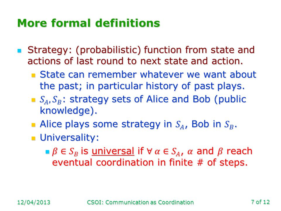 of 12 More formal definitions 12/04/2013CSOI: Communication as Coordination7