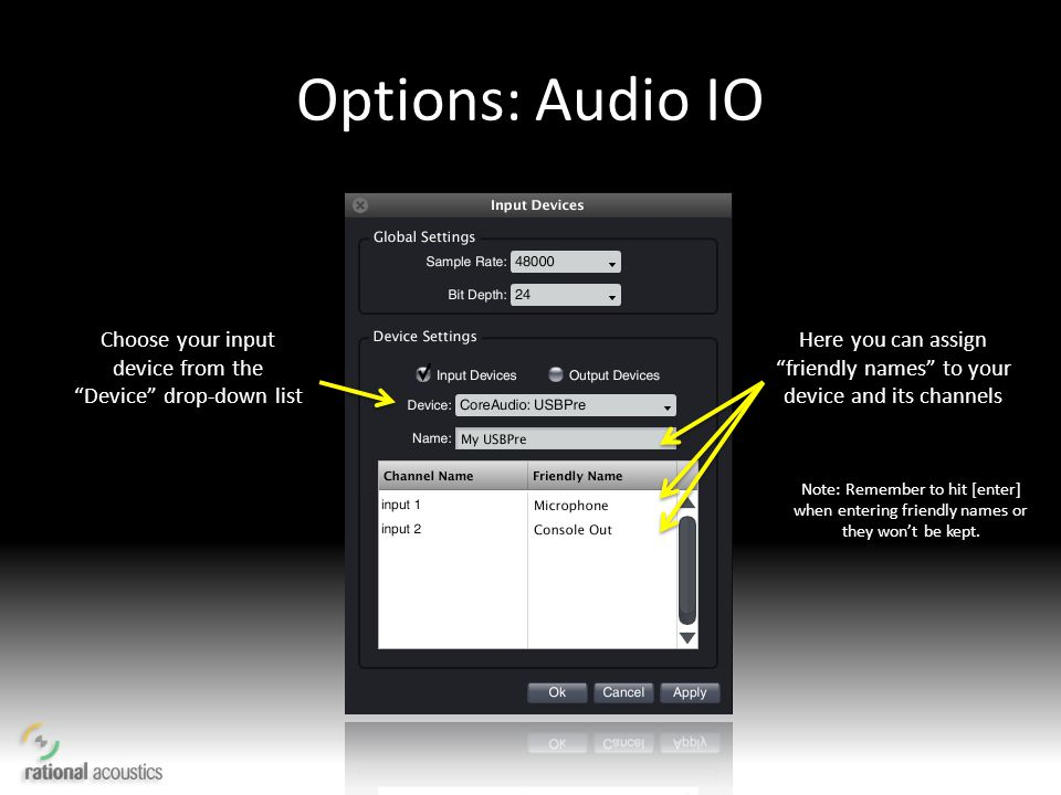 Options: Audio IO Choose your input device from the Device drop-down list Here you can assign friendly names to your device and its channels Note: Rem