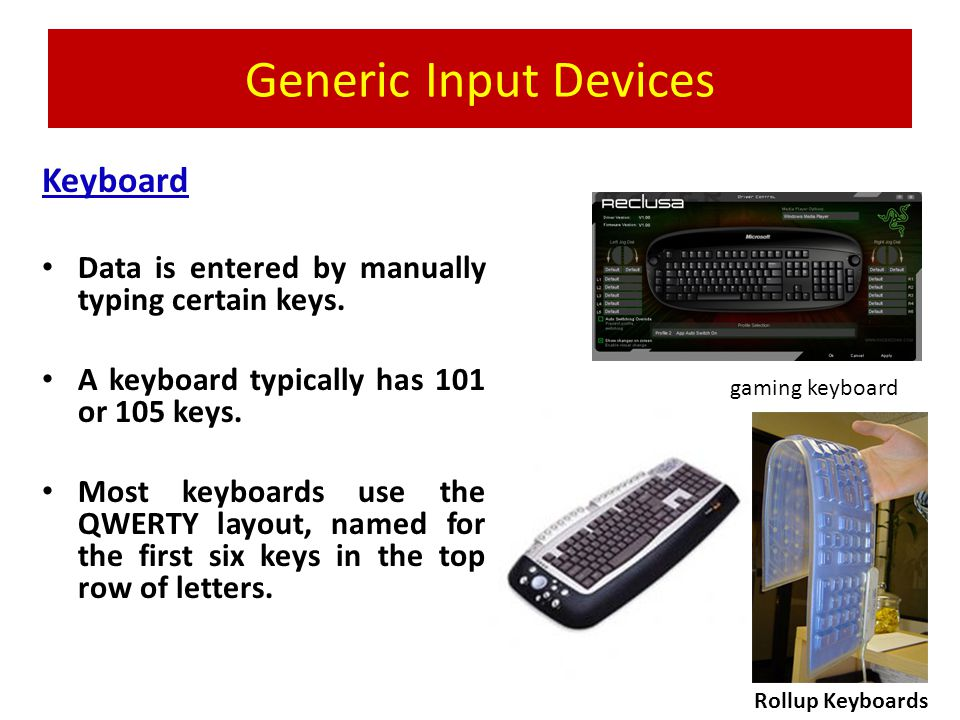 Generic Input devices Accept data or commands and convert them to electronic form Getting data into the computer –Typing on a keyboard –Pointing with a mouse –Scanning with a wand reader or bar-code reader