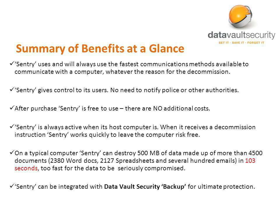 Summary of Benefits at a Glance Sentry uses and will always use the fastest communications methods available to communicate with a computer, whatever the reason for the decommission.