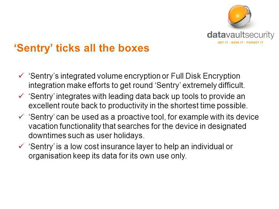 Sentry ticks all the boxes Sentrys integrated volume encryption or Full Disk Encryption integration make efforts to get round Sentry extremely difficu