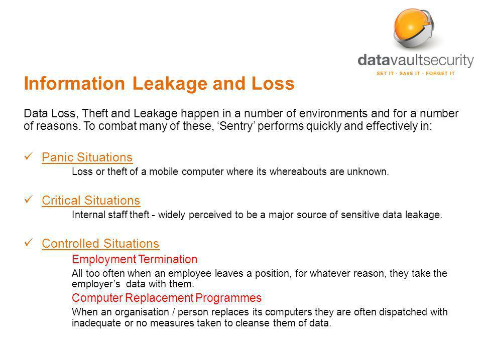 Information Leakage and Loss Data Loss, Theft and Leakage happen in a number of environments and for a number of reasons. To combat many of these, Sen