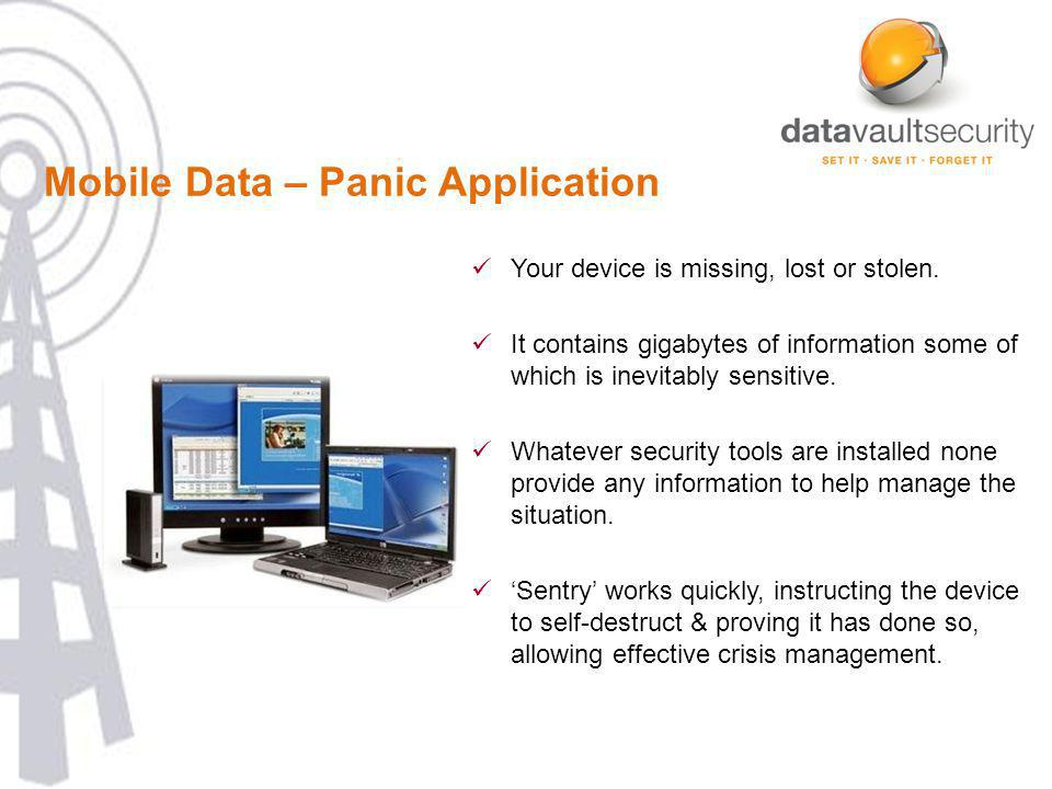 Mobile Data – Panic Application Your device is missing, lost or stolen. It contains gigabytes of information some of which is inevitably sensitive. Wh