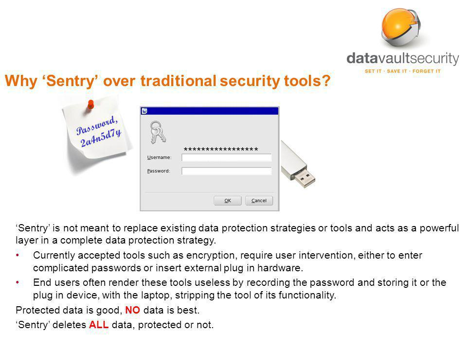 Password, 2a4n5d7y Why Sentry over traditional security tools? ***************** Sentry is not meant to replace existing data protection strategies or