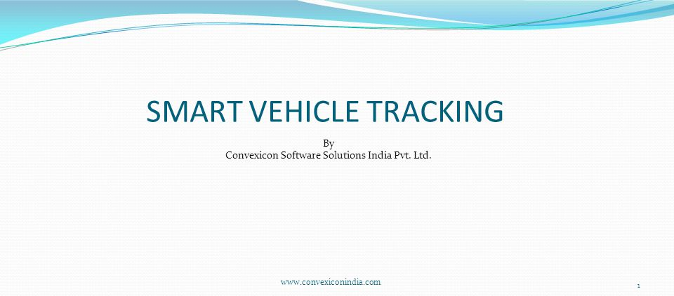 www.convexiconindia.com 1 By Convexicon Software Solutions India Pvt. Ltd. SMART VEHICLE TRACKING