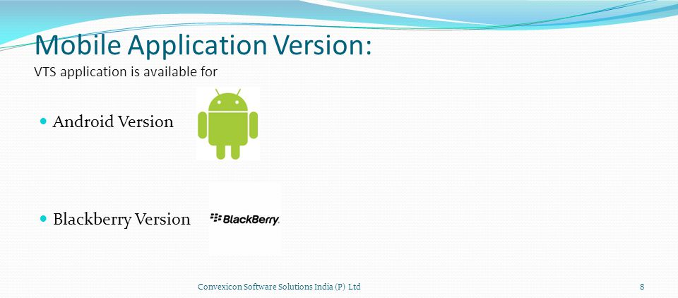 Mobile Application Version: VTS application is available for Android Version Blackberry Version 8Convexicon Software Solutions India (P) Ltd