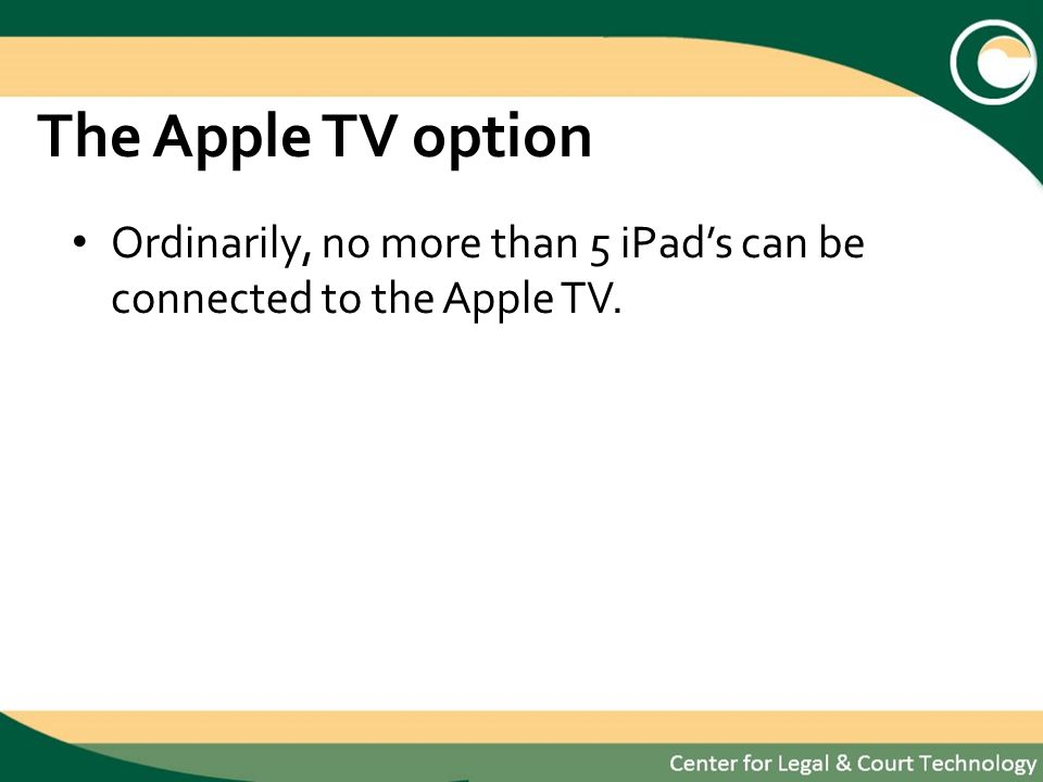The Apple TV option Ordinarily, no more than 5 iPads can be connected to the Apple TV.