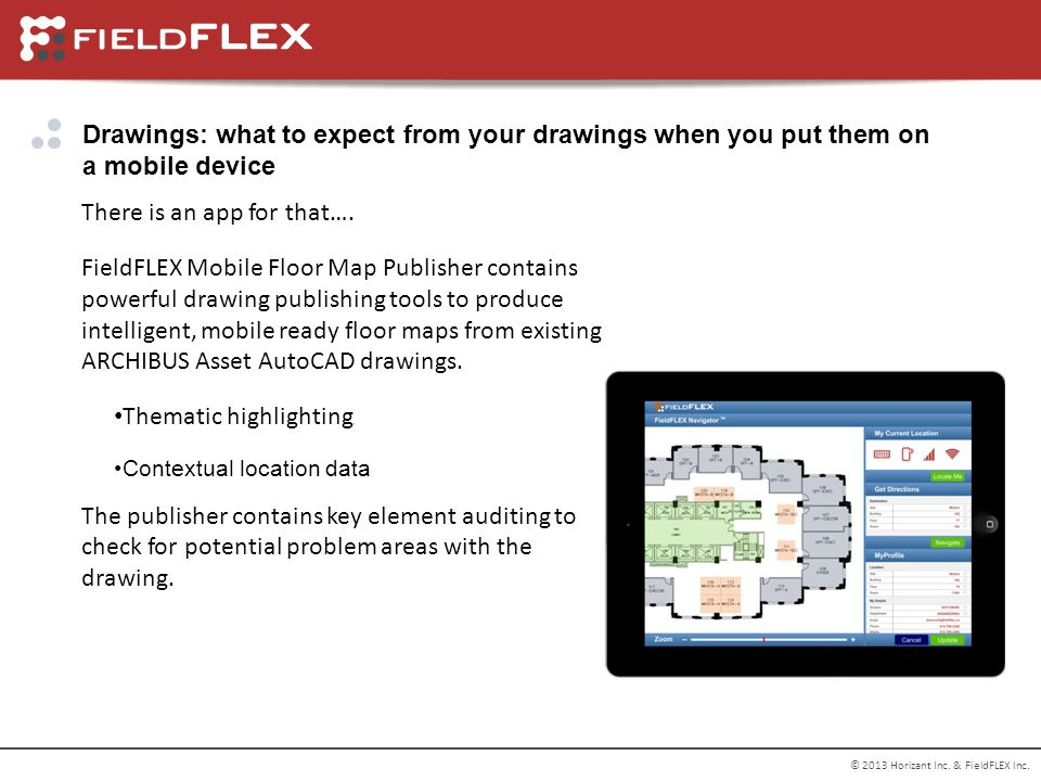 © 2013 Horizant Inc. & FieldFLEX Inc. Drawings: what to expect from your drawings when you put them on a mobile device There is an app for that…. Fiel