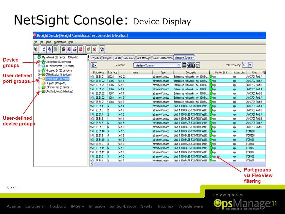 Slide 10 NetSight Console: Device Display Device groups User-defined device groups User-defined port groups Port groups via FlexView filtering