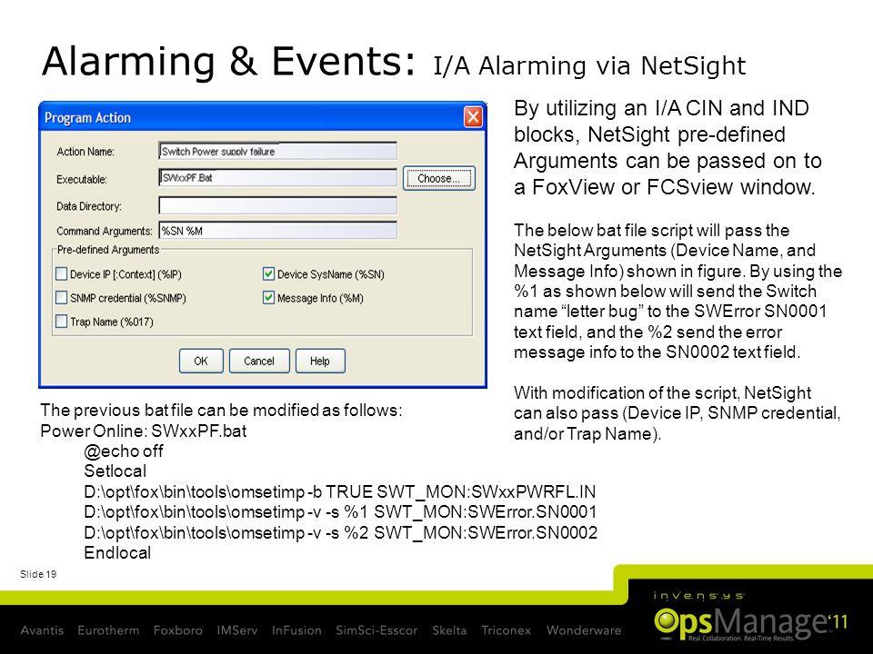 Slide 19 Alarming & Events: I/A Alarming via NetSight The previous bat file can be modified as follows: Power Online: SWxxPF.bat @echo off Setlocal D: