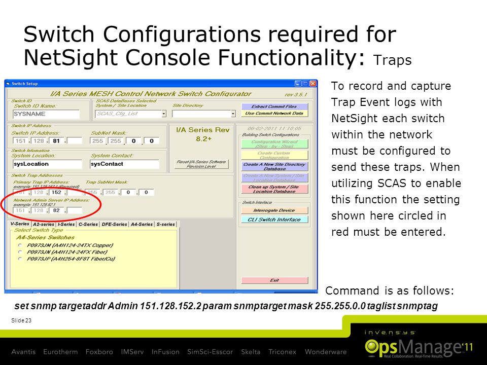 Slide 23 Switch Configurations required for NetSight Console Functionality: Traps To record and capture Trap Event logs with NetSight each switch with