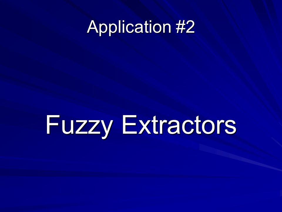 Application #2 Fuzzy Extractors