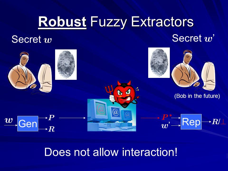 Robust Fuzzy Extractors Robust Fuzzy Extractors Secret w w Gen P R Rep w P * R / .