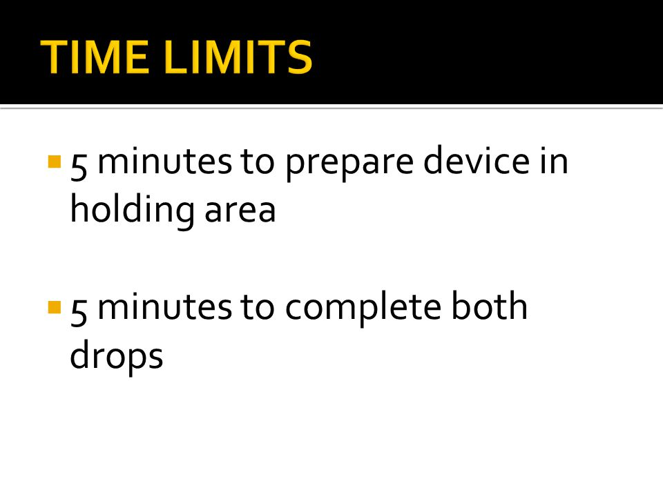 5 minutes to prepare device in holding area 5 minutes to complete both drops