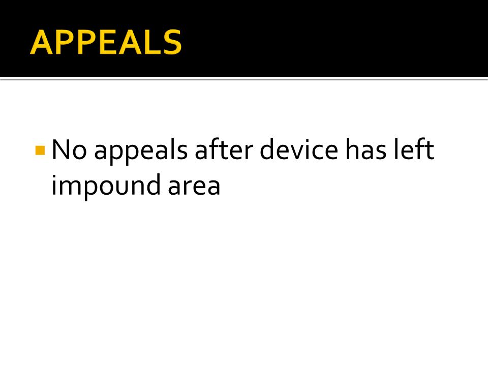 No appeals after device has left impound area