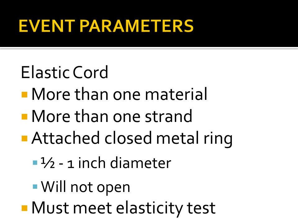 Elastic Cord More than one material More than one strand Attached closed metal ring ½ - 1 inch diameter Will not open Must meet elasticity test