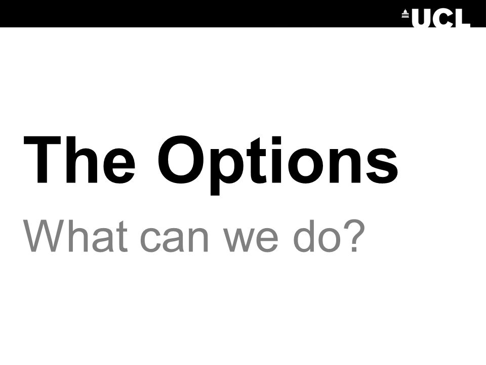 The Options What can we do