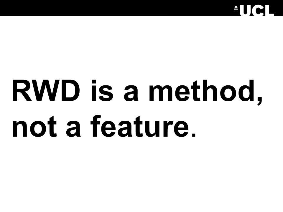 RWD is a method, not a feature.