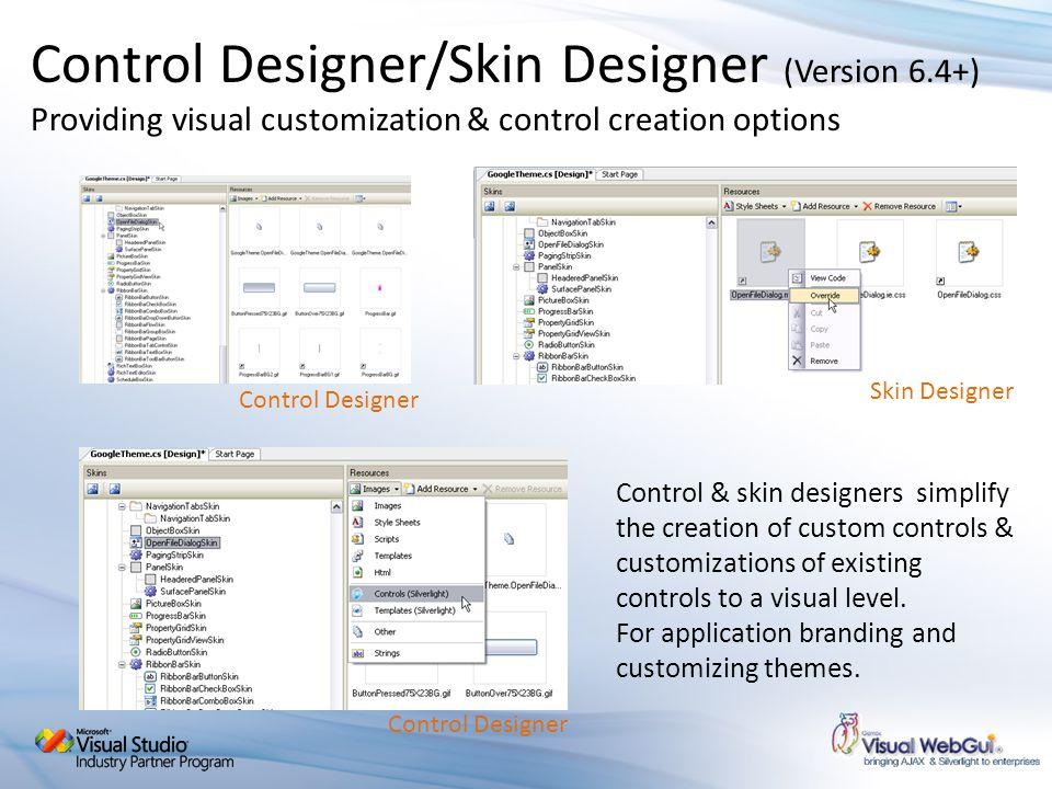 Control Designer/Skin Designer (Version 6.4+) Providing visual customization & control creation options Control & skin designers simplify the creation of custom controls & customizations of existing controls to a visual level.