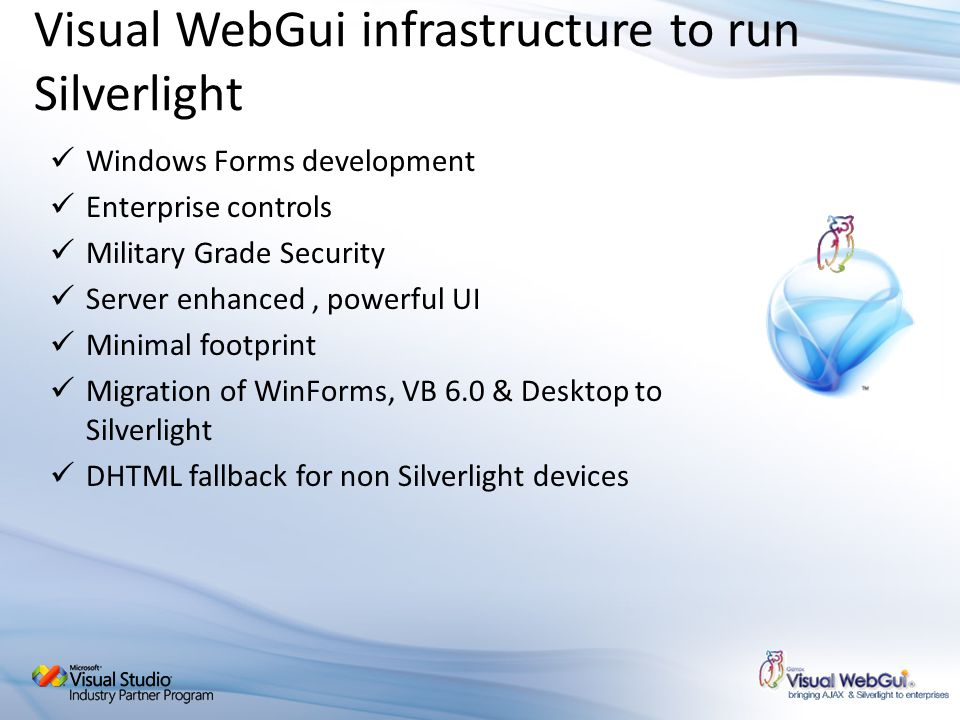 Visual WebGui infrastructure to run Silverlight Windows Forms development Enterprise controls Military Grade Security Server enhanced, powerful UI Min