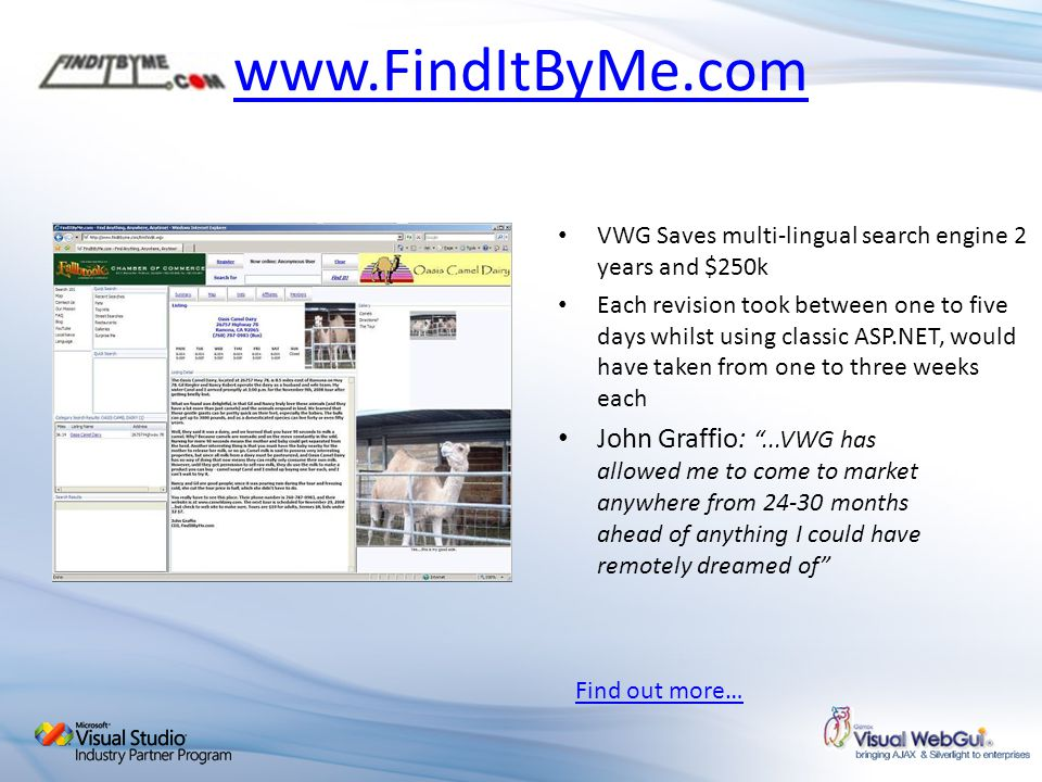 www.FindItByMe.com VWG Saves multi-lingual search engine 2 years and $250k Each revision took between one to five days whilst using classic ASP.NET, w