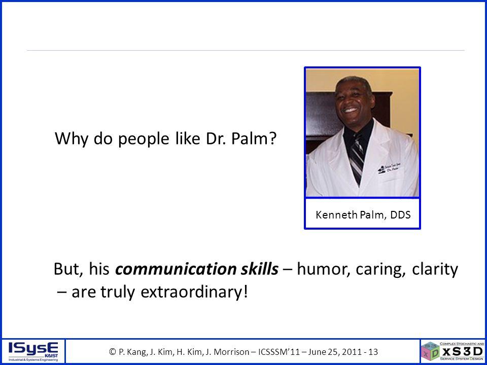 © P. Kang, J. Kim, H. Kim, J. Morrison – ICSSSM11 – June 25, 2011 - 13 Kenneth Palm, DDS Why do people like Dr. Palm? But, his communication skills –