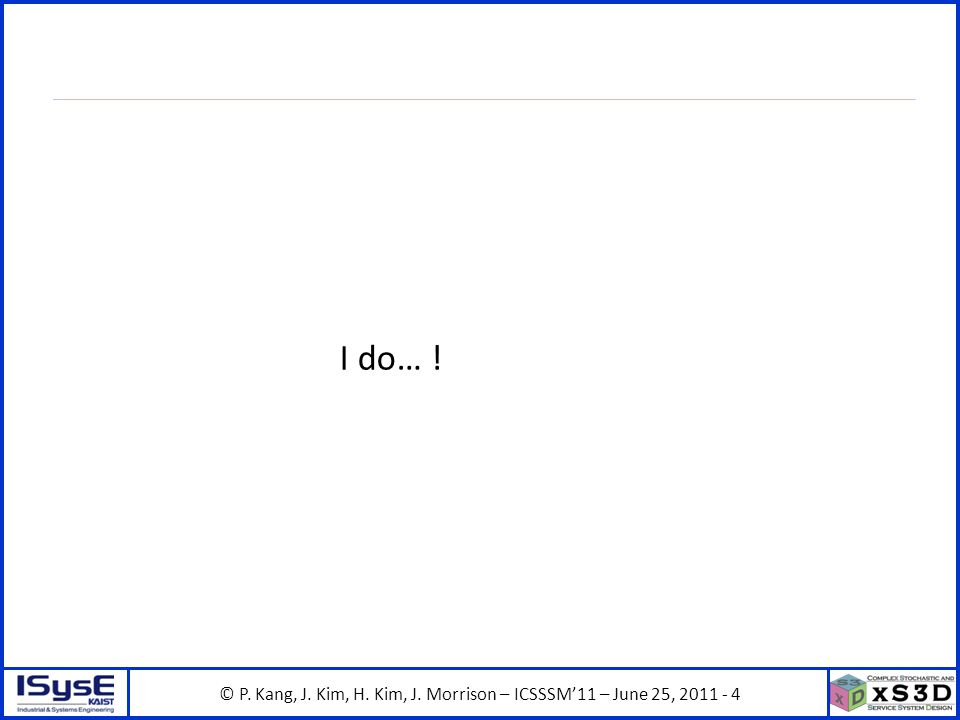 © P. Kang, J. Kim, H. Kim, J. Morrison – ICSSSM11 – June 25, 2011 - 4 I do… !