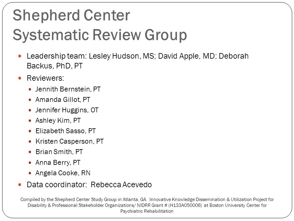 Shepherd Center Systematic Review Group Leadership team: Lesley Hudson, MS; David Apple, MD; Deborah Backus, PhD, PT Reviewers: Jennith Bernstein, PT