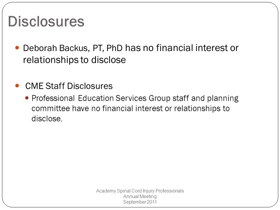 Disclosures Deborah Backus, PT, PhD has no financial interest or relationships to disclose CME Staff Disclosures Professional Education Services Group