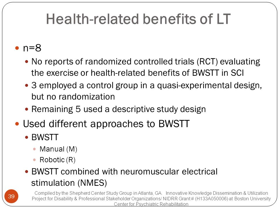 Health-related benefits of LT n=8 No reports of randomized controlled trials (RCT) evaluating the exercise or health-related benefits of BWSTT in SCI
