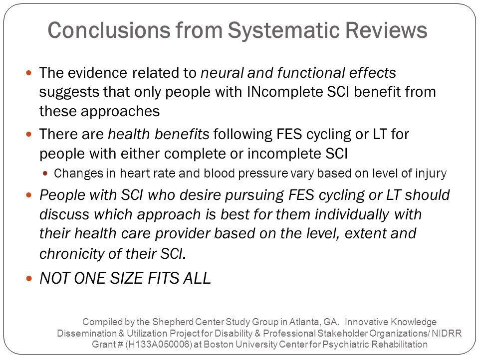 Conclusions from Systematic Reviews The evidence related to neural and functional effects suggests that only people with INcomplete SCI benefit from t