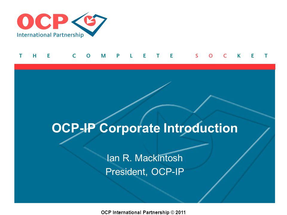 OCP International Partnership © 2011 OCP-IP Corporate Introduction Ian R.