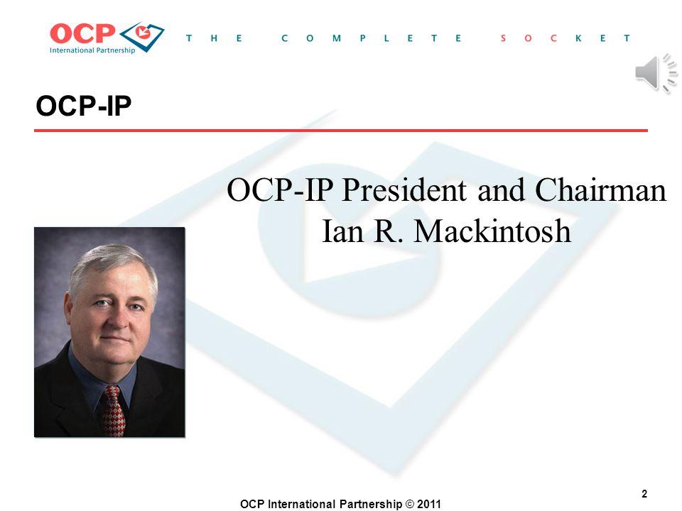 OCP International Partnership © 2011 2 OCP-IP OCP-IP President and Chairman Ian R. Mackintosh
