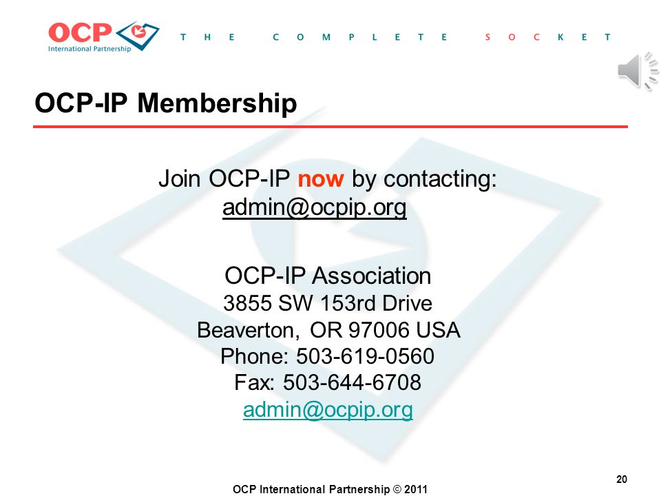 OCP International Partnership © 2011 19 Becoming an OCP-IP Member Get membership application: Membership application download Membership application download Complete application form (takes two minutes!) Fax completed application to 1- 503-644-6708