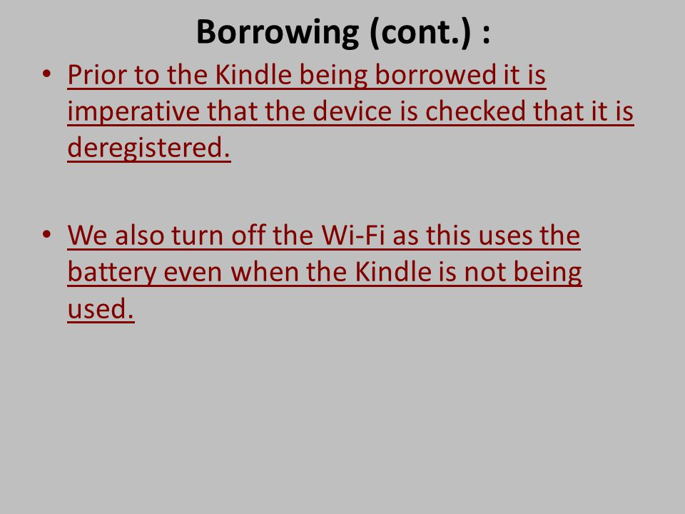 Borrowing (cont.) : Prior to the Kindle being borrowed it is imperative that the device is checked that it is deregistered.