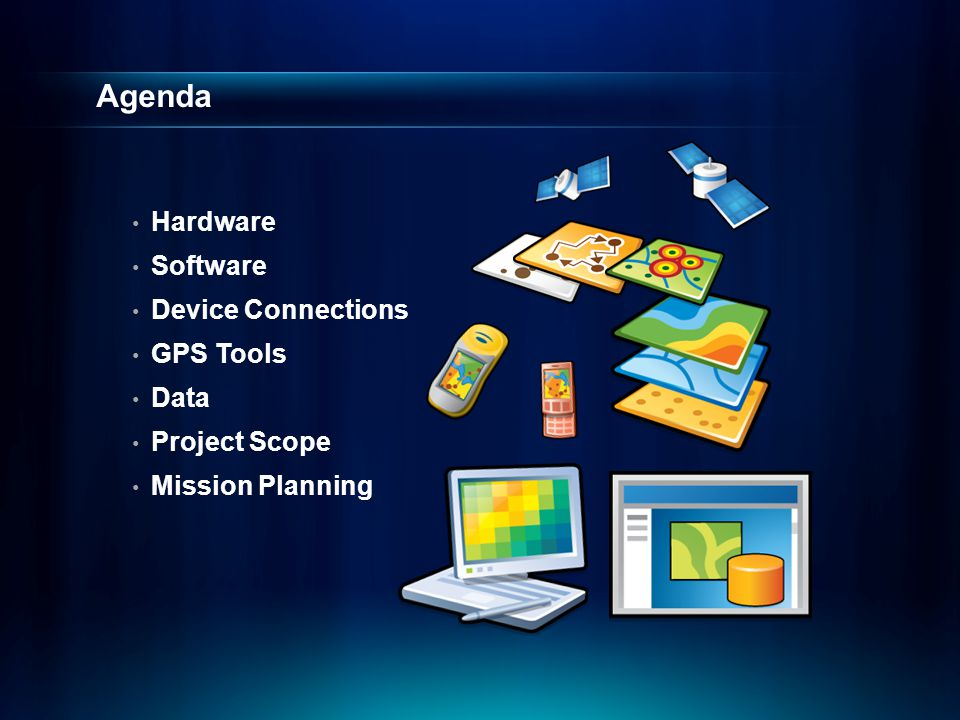 Agenda Hardware Software Device Connections GPS Tools Data Project Scope Mission Planning