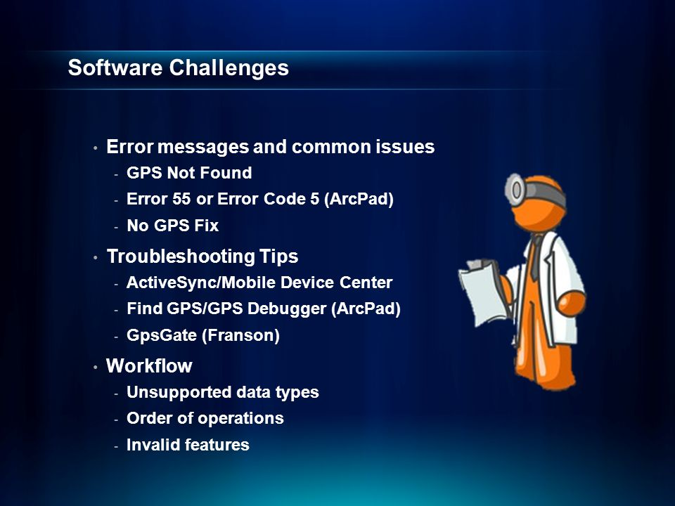 Software Challenges Error messages and common issues - GPS Not Found - Error 55 or Error Code 5 (ArcPad) - No GPS Fix Troubleshooting Tips - ActiveSyn